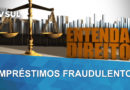 O Entenda Direito de hoje vai falar sobre empréstimos fraudulentos